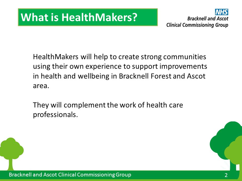 2 2 Bracknell and Ascot Clinical Commissioning Group What is HealthMakers.