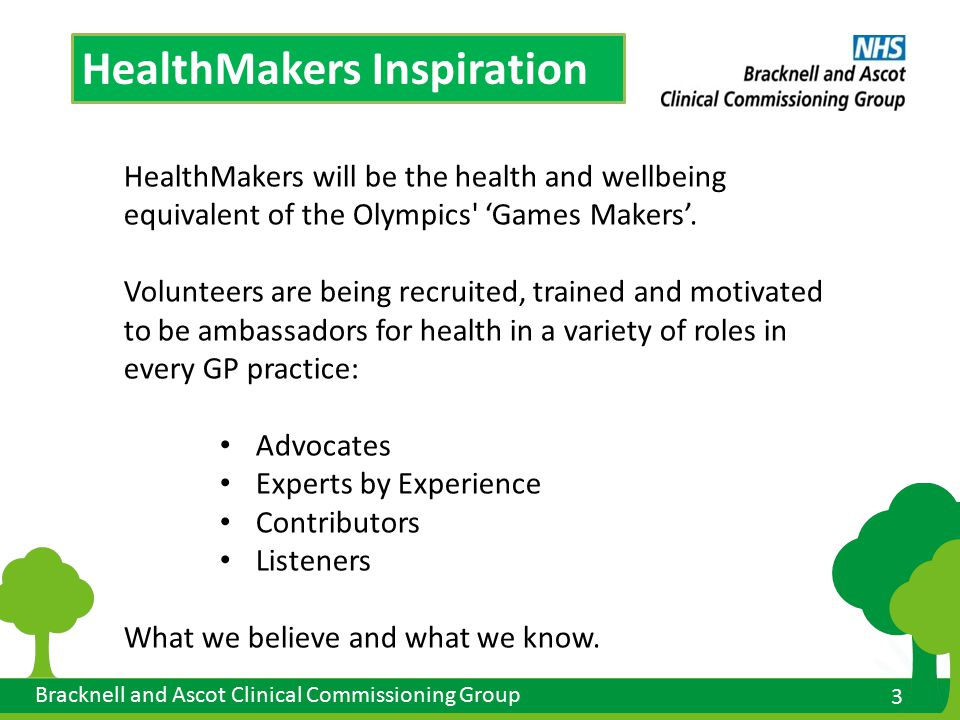 3 3 Bracknell and Ascot Clinical Commissioning Group HealthMakers Inspiration HealthMakers will be the health and wellbeing equivalent of the Olympics 'Games Makers'.
