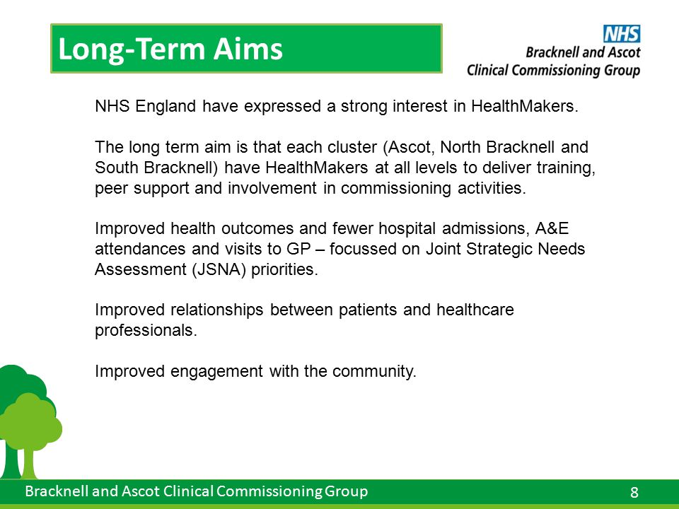 8 Bracknell and Ascot Clinical Commissioning Group Long-Term Aims NHS England have expressed a strong interest in HealthMakers.
