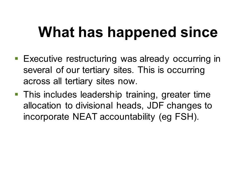 What has happened since  Executive restructuring was already occurring in several of our tertiary sites.