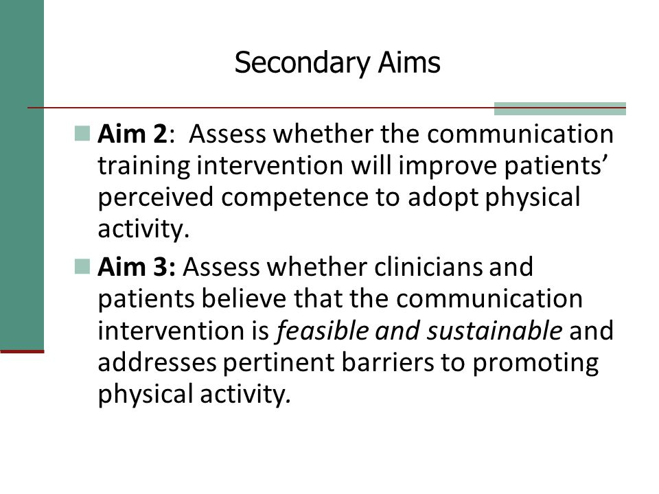 Secondary Aims Aim 2: Assess whether the communication training intervention will improve patients' perceived competence to adopt physical activity.
