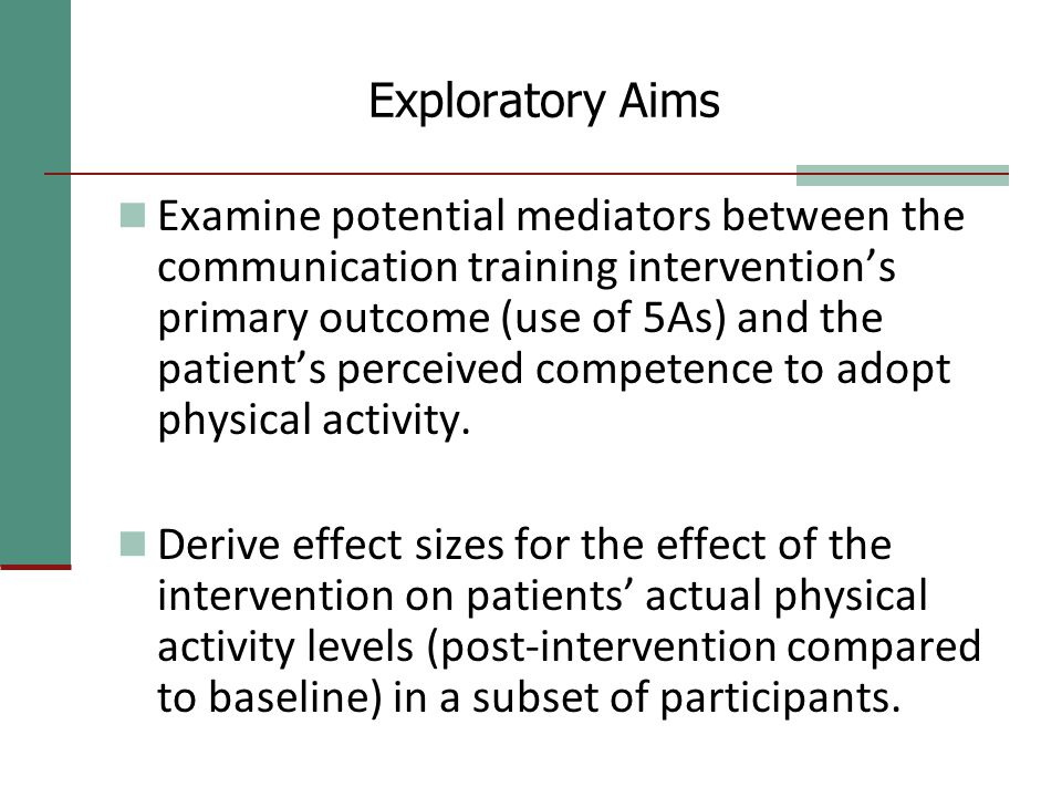 Exploratory Aims Examine potential mediators between the communication training intervention's primary outcome (use of 5As) and the patient's perceived competence to adopt physical activity.
