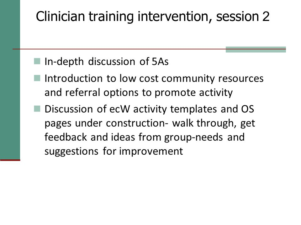 Clinician training intervention, session 2 In-depth discussion of 5As Introduction to low cost community resources and referral options to promote act