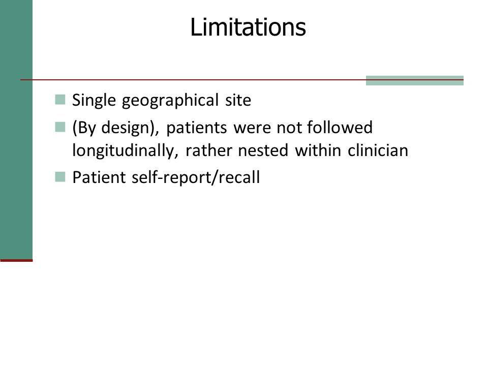 Limitations Single geographical site (By design), patients were not followed longitudinally, rather nested within clinician Patient self-report/recall