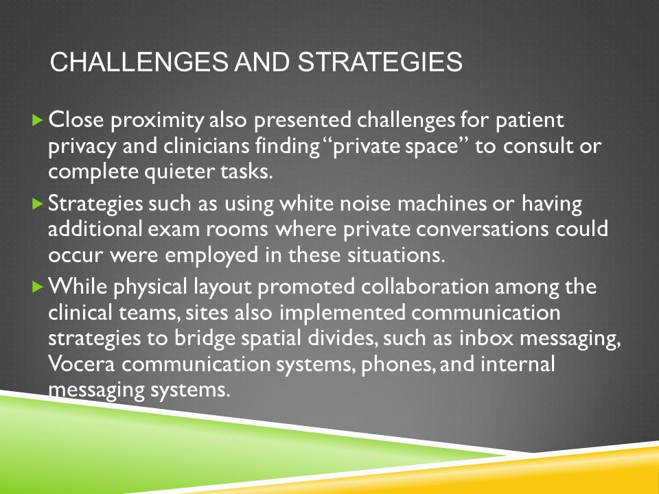 CHALLENGES AND STRATEGIES  Close proximity also presented challenges for patient privacy and clinicians finding private space to consult or complete quieter tasks.