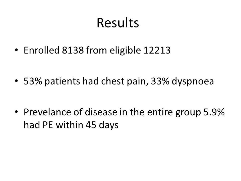 Results In 1666 patients (20% of cohort) were – Gestalt of PE low – PERC negative Of these patients – 1% had a VTE or died within 45 days (upper 95% CI of 1.6%)