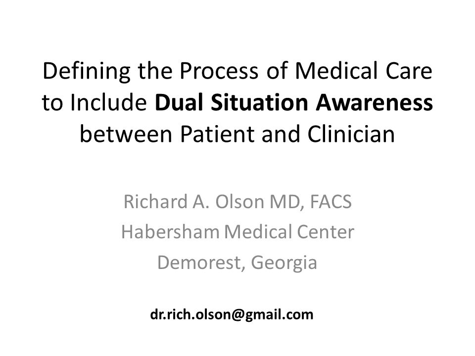 Defining the Process of Medical Care to Include Dual Situation Awareness between Patient and Clinician Richard A.