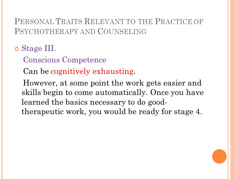 P ERSONAL T RAITS R ELEVANT TO THE P RACTICE OF P SYCHOTHERAPY AND C OUNSELING Stage III.
