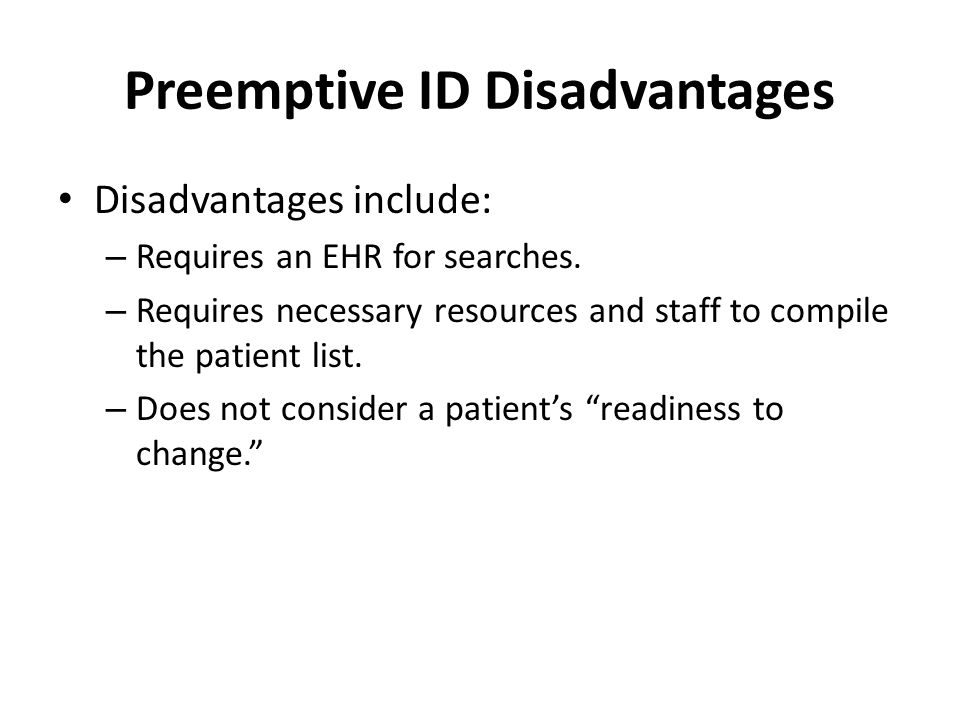 Preemptive ID Disadvantages Disadvantages include: – Requires an EHR for searches.