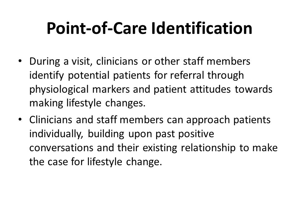 Point-of-Care Identification During a visit, clinicians or other staff members identify potential patients for referral through physiological markers and patient attitudes towards making lifestyle changes.