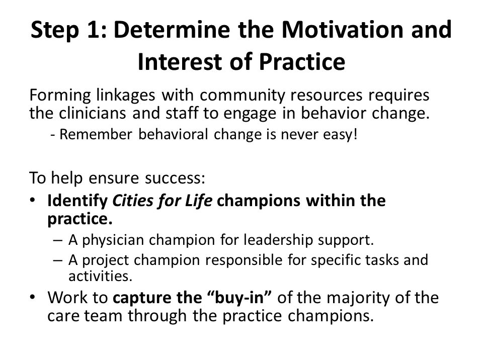 Step 1: Determine the Motivation and Interest of Practice Forming linkages with community resources requires the clinicians and staff to engage in behavior change.