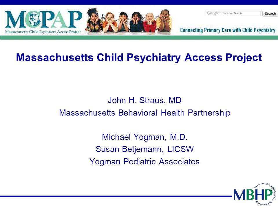 MCPAP Vision 2003 - Address shortage of child psychiatrists by increasing ability of primary care providers to manage and prescribe for less complex youth with behavioral health issues while helping to find resources for more complex youth.