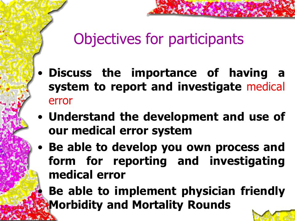 Objectives for participants Discuss the importance of having a system to report and investigate medical error Understand the development and use of ou