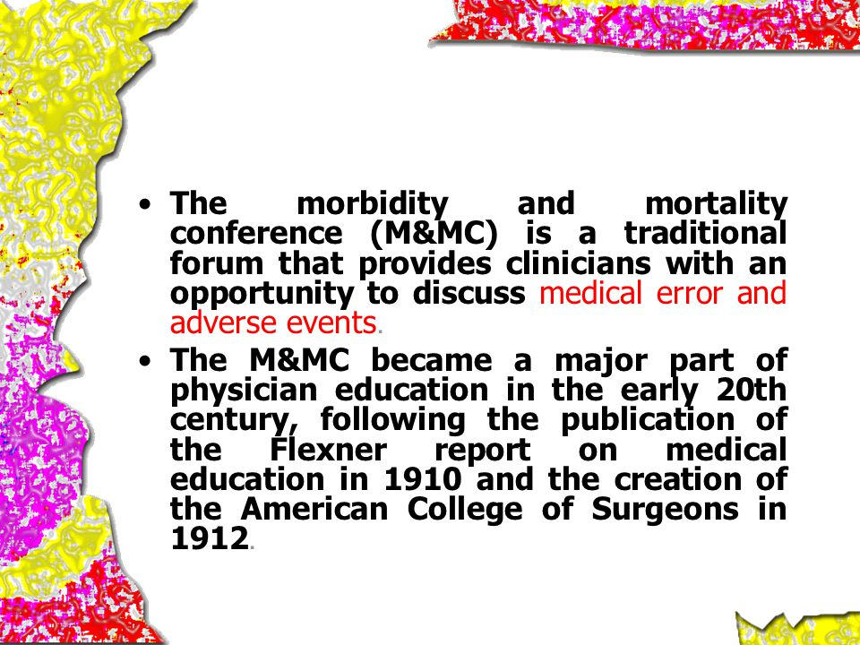 The morbidity and mortality conference (M&MC) is a traditional forum that provides clinicians with an opportunity to discuss medical error and adverse