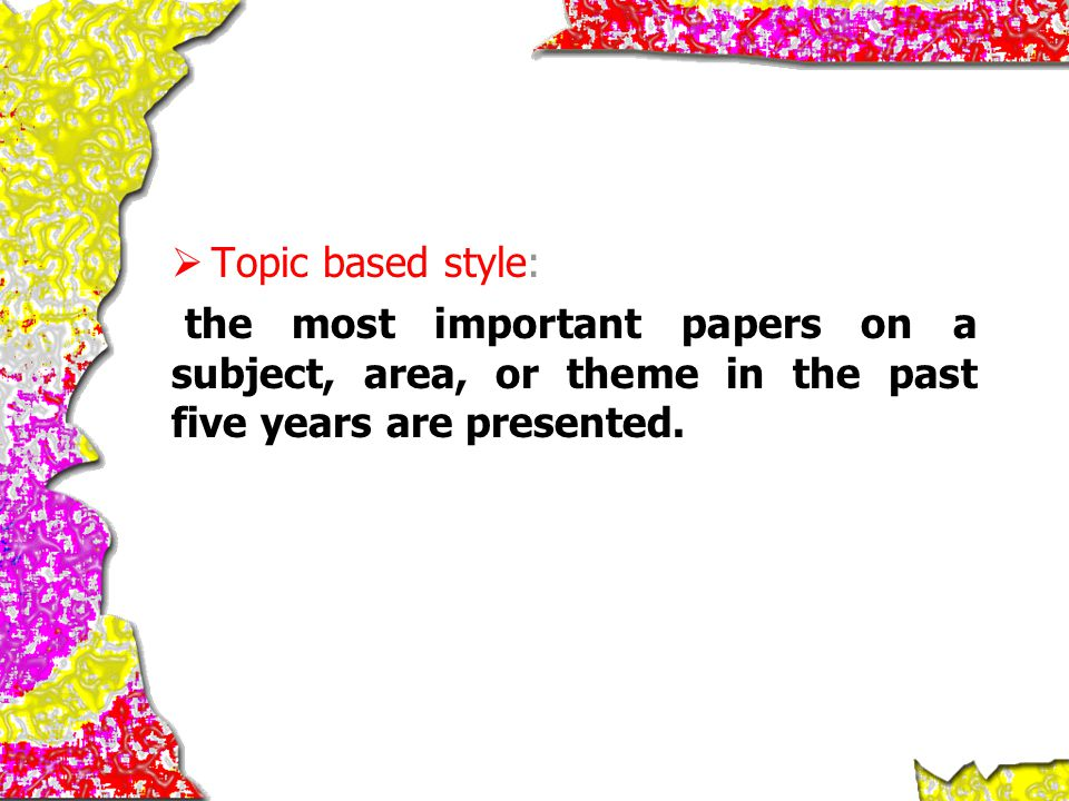  Topic based style: the most important papers on a subject, area, or theme in the past five years are presented.