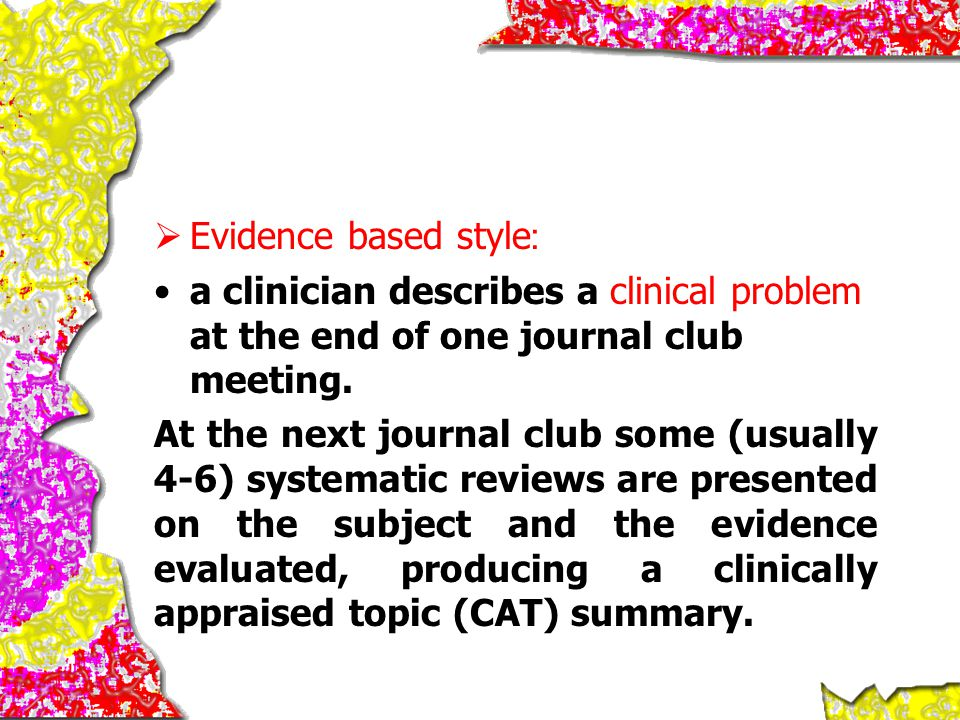  Evidence based style: a clinician describes a clinical problem at the end of one journal club meeting. At the next journal club some (usually 4-6) s