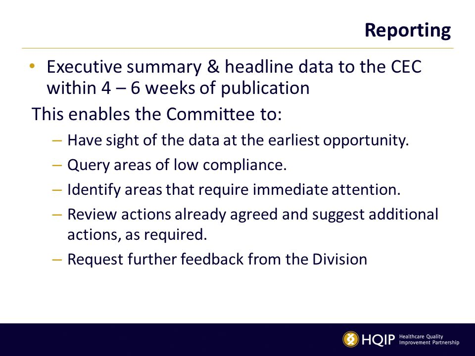Reporting Executive summary & headline data to the CEC within 4 – 6 weeks of publication This enables the Committee to: – Have sight of the data at the earliest opportunity.