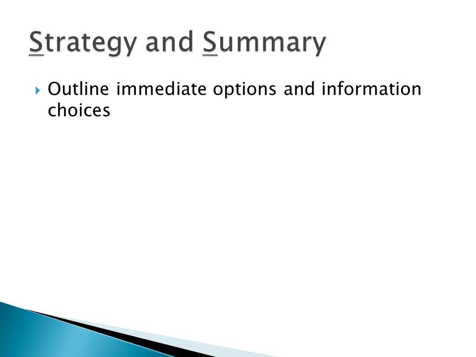  Outline immediate options and information choices