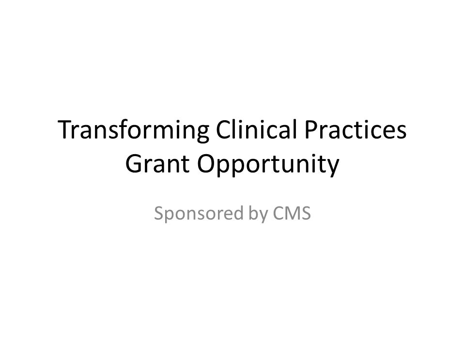 Transforming Clinical Practices Grant Opportunity Sponsored by CMS