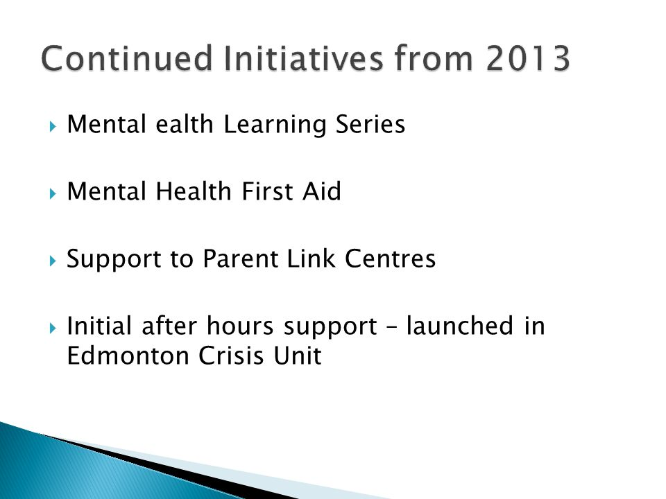  Mental ealth Learning Series  Mental Health First Aid  Support to Parent Link Centres  Initial after hours support – launched in Edmonton Crisis Unit