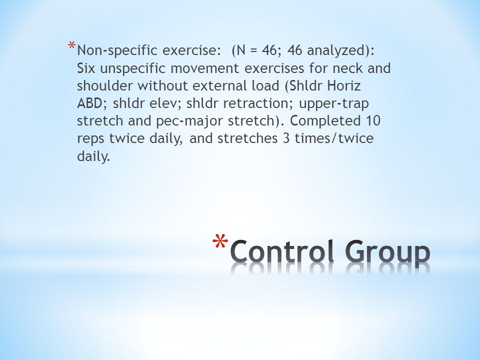 * Non-specific exercise: (N = 46; 46 analyzed): Six unspecific movement exercises for neck and shoulder without external load (Shldr Horiz ABD; shldr