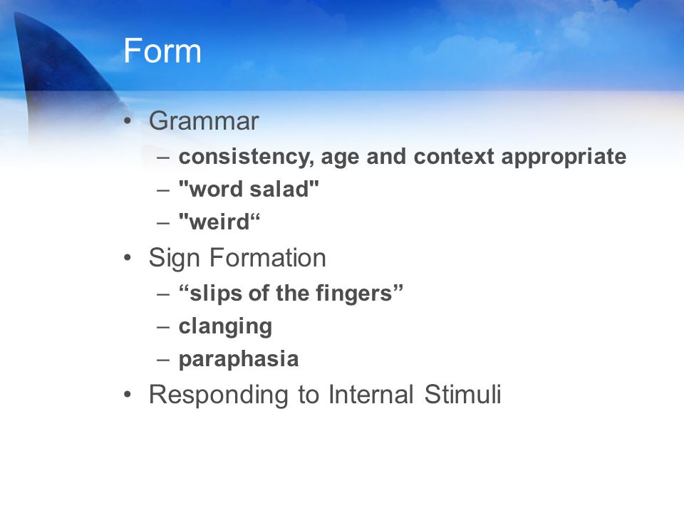 Form Grammar –consistency, age and context appropriate –