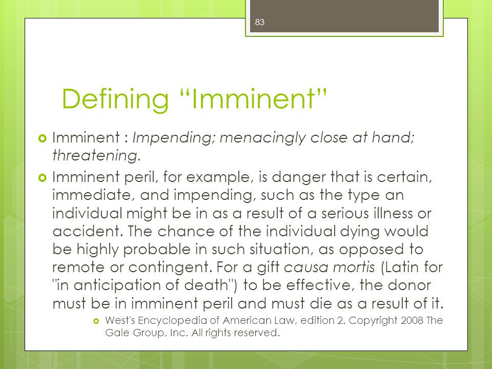 Defining Imminent  Imminent : Impending; menacingly close at hand; threatening.