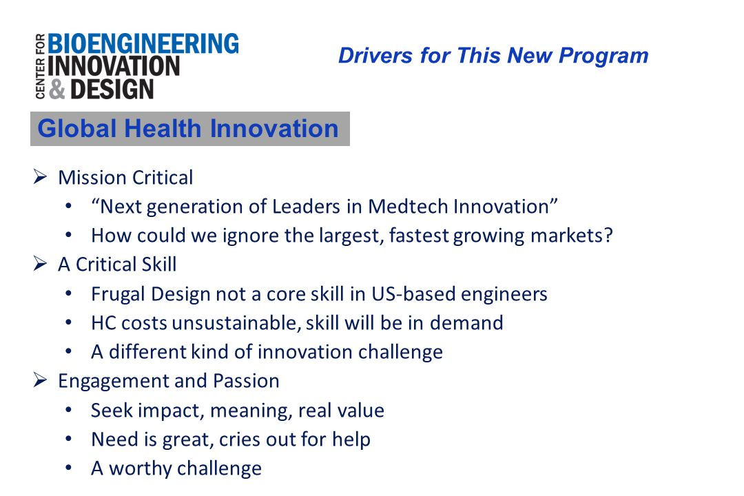 "Drivers for This New Program  Mission Critical ""Next generation of Leaders in Medtech Innovation"" How could we ignore the largest, fastest growing ma"