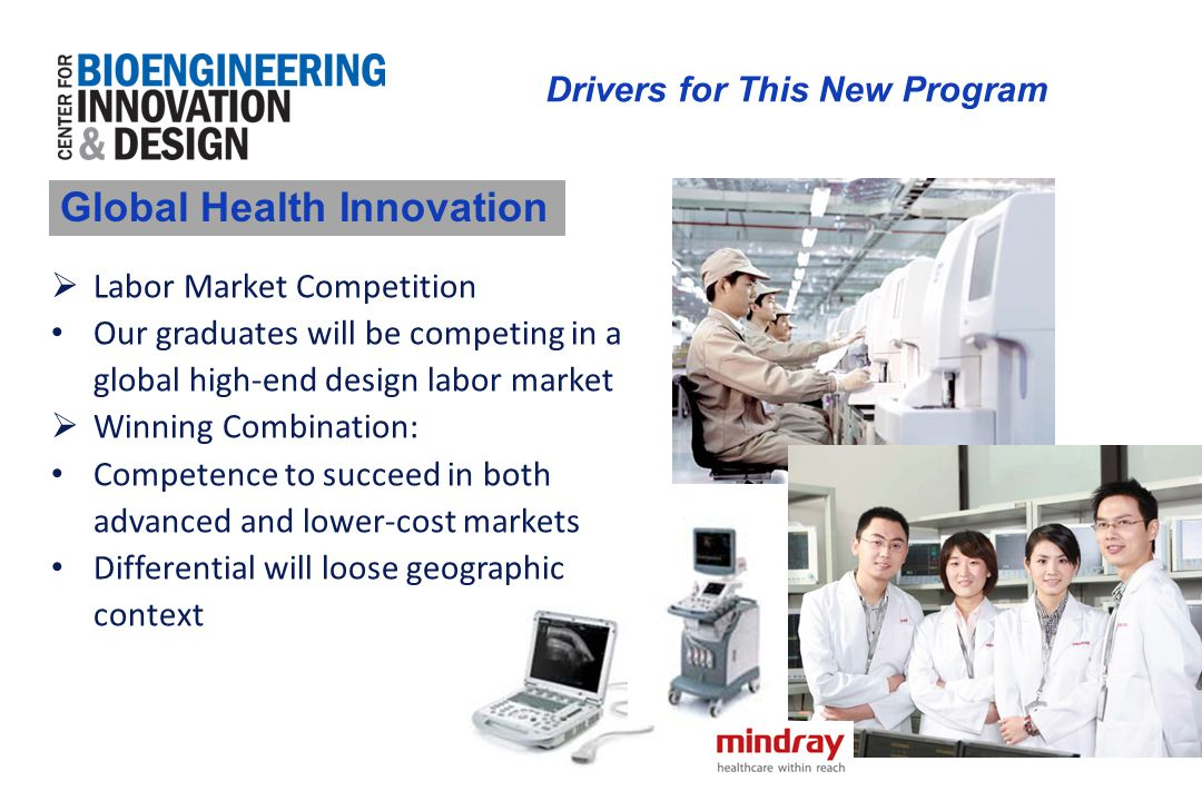 Drivers for This New Program Global Health Innovation  Labor Market Competition Our graduates will be competing in a global high-end design labor mar