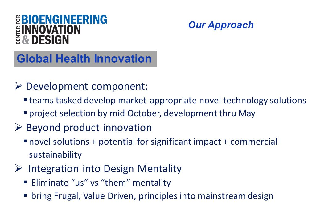 Our Approach  Development component:  teams tasked develop market-appropriate novel technology solutions  project selection by mid October, develop