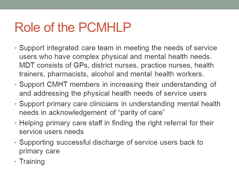Role of the PCMHLP Support integrated care team in meeting the needs of service users who have complex physical and mental health needs.