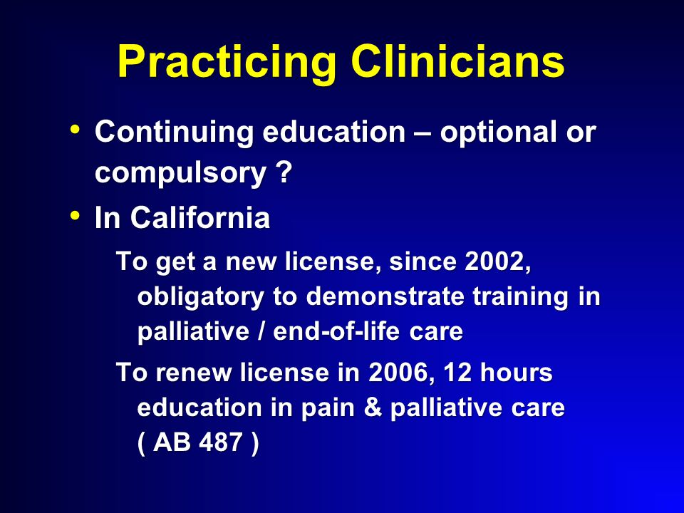 Practicing Clinicians Continuing education – optional or compulsory .