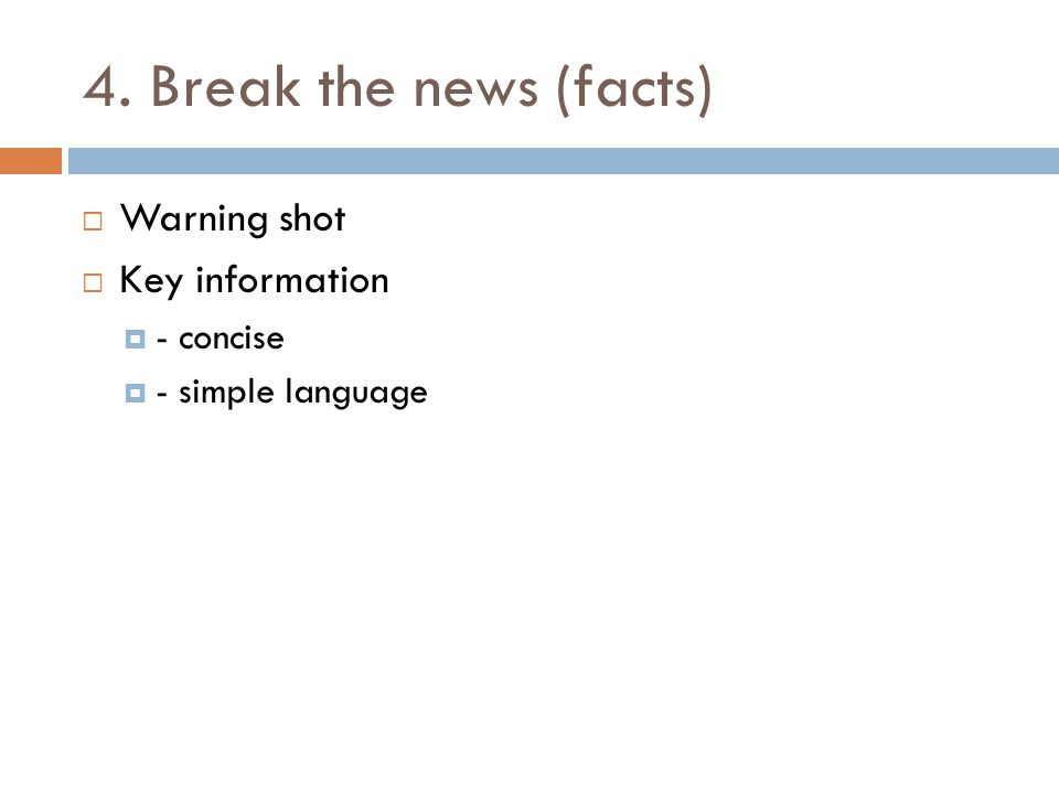 4. Break the news (facts)  Warning shot  Key information  - concise  - simple language
