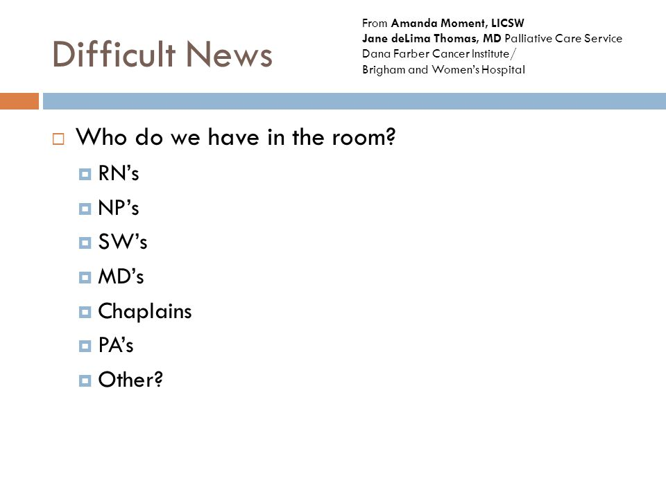 Difficult News  Who do we have in the room.