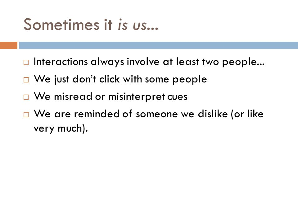 Sometimes it is us...  Interactions always involve at least two people...