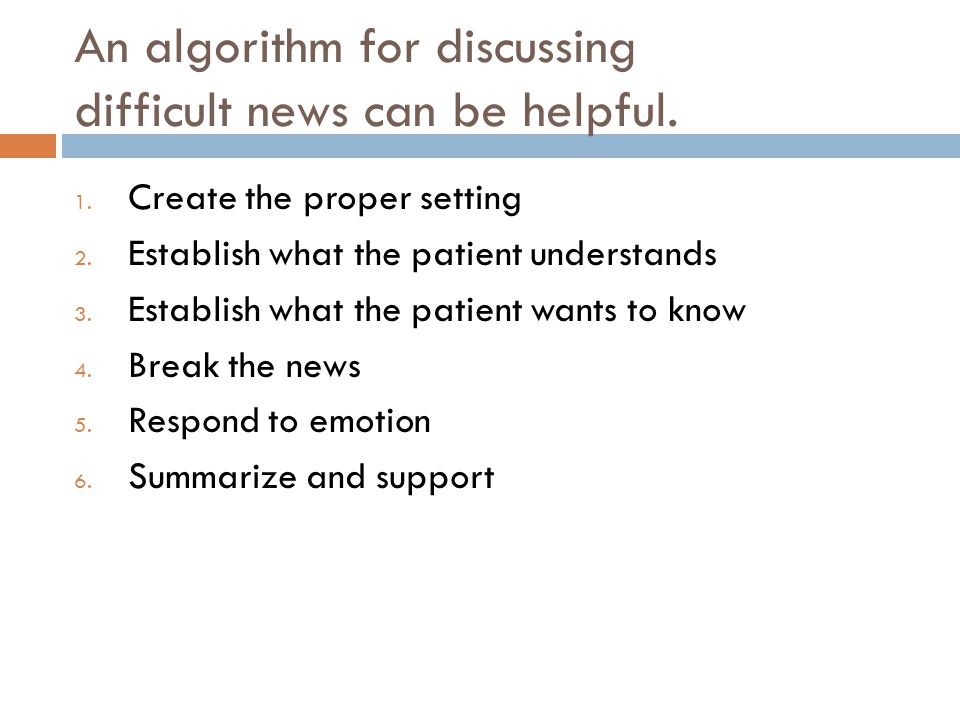 An algorithm for discussing difficult news can be helpful.