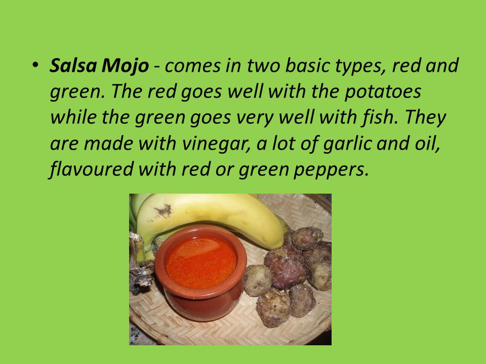 Salsa Mojo - comes in two basic types, red and green.