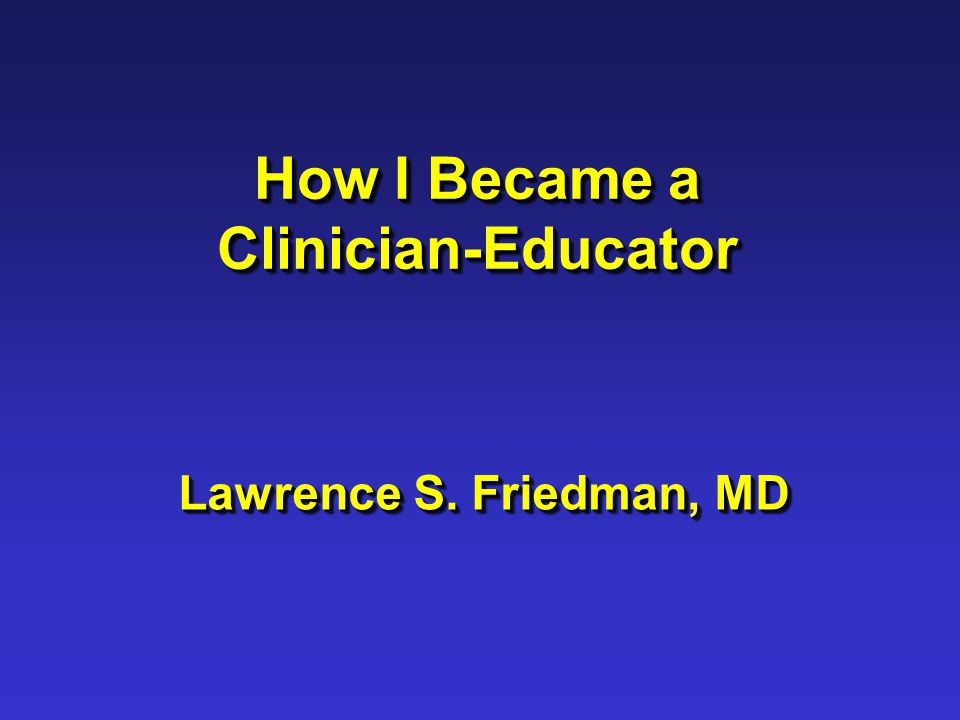 How I Became a Clinician-Educator... An Anecdotal Tale