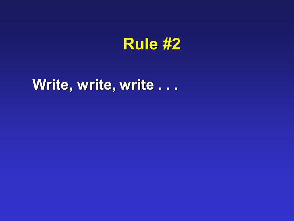 Rule #2 Write, write, write...