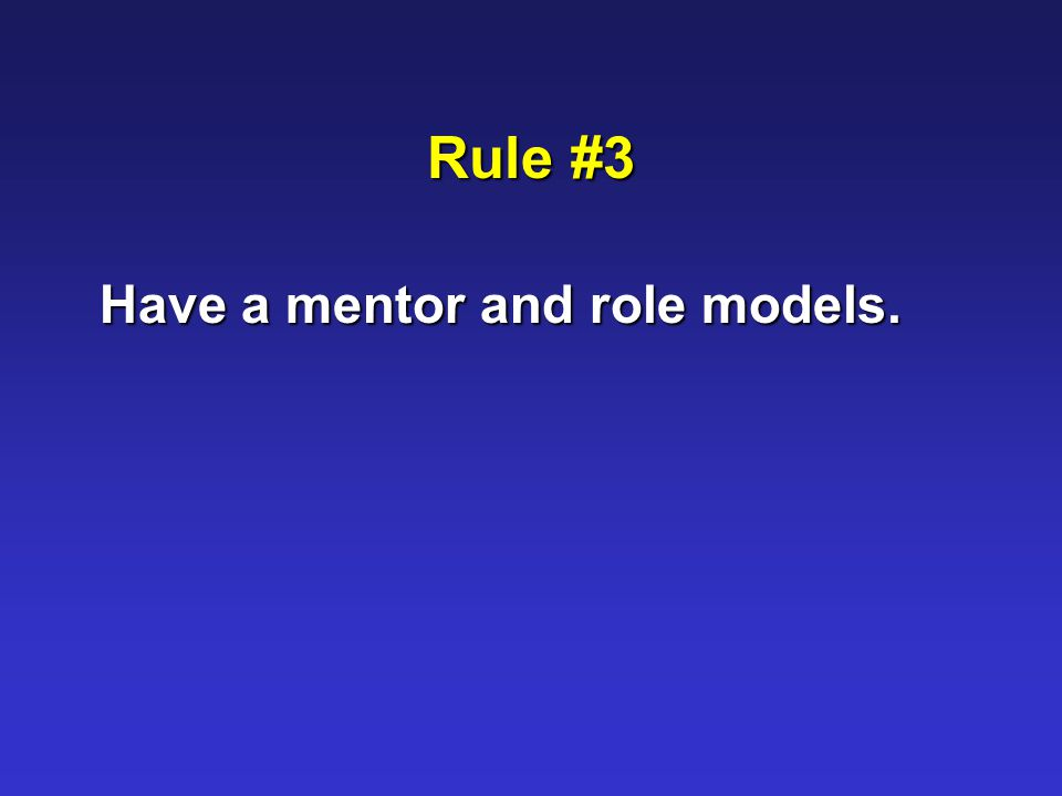 Rule #3 Have a mentor and role models.