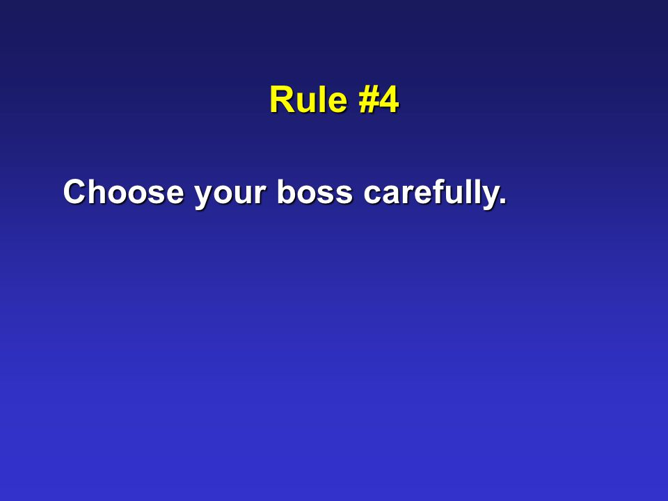Rule #4 Choose your boss carefully.