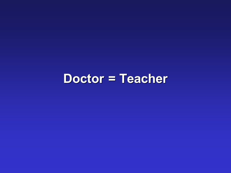 Doctor = Teacher