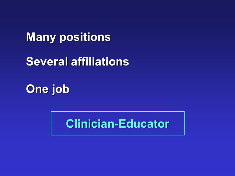 Many positions Several affiliations One job Clinician-Educator