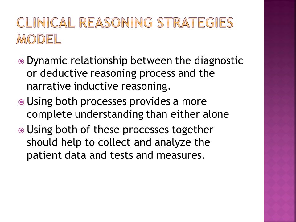  Dynamic relationship between the diagnostic or deductive reasoning process and the narrative inductive reasoning.  Using both processes provides a
