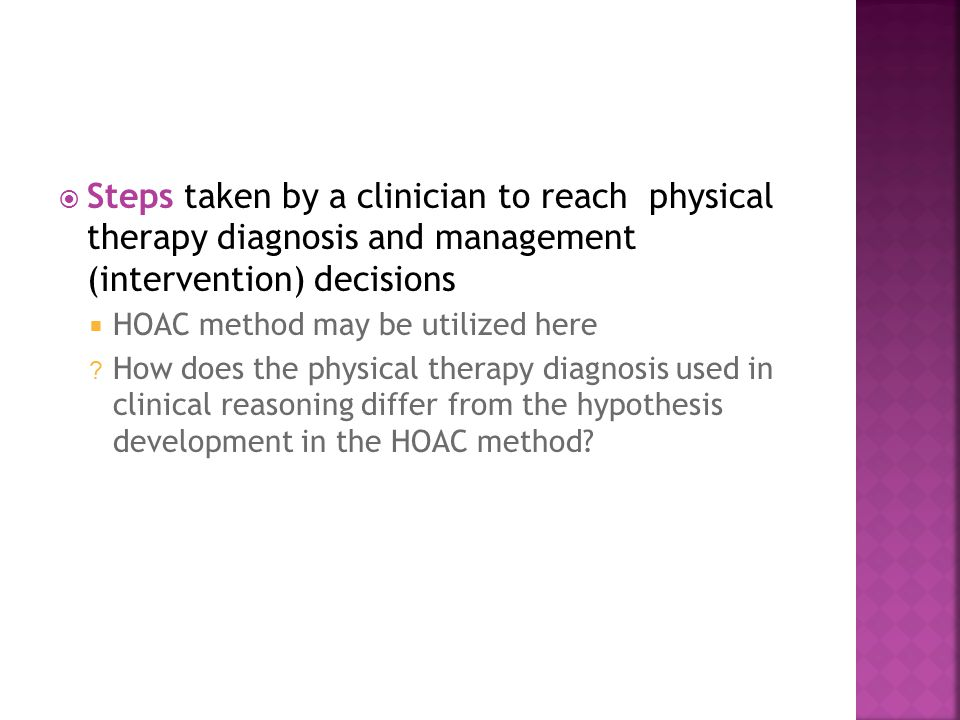  Steps taken by a clinician to reach physical therapy diagnosis and management (intervention) decisions  HOAC method may be utilized here ? How does