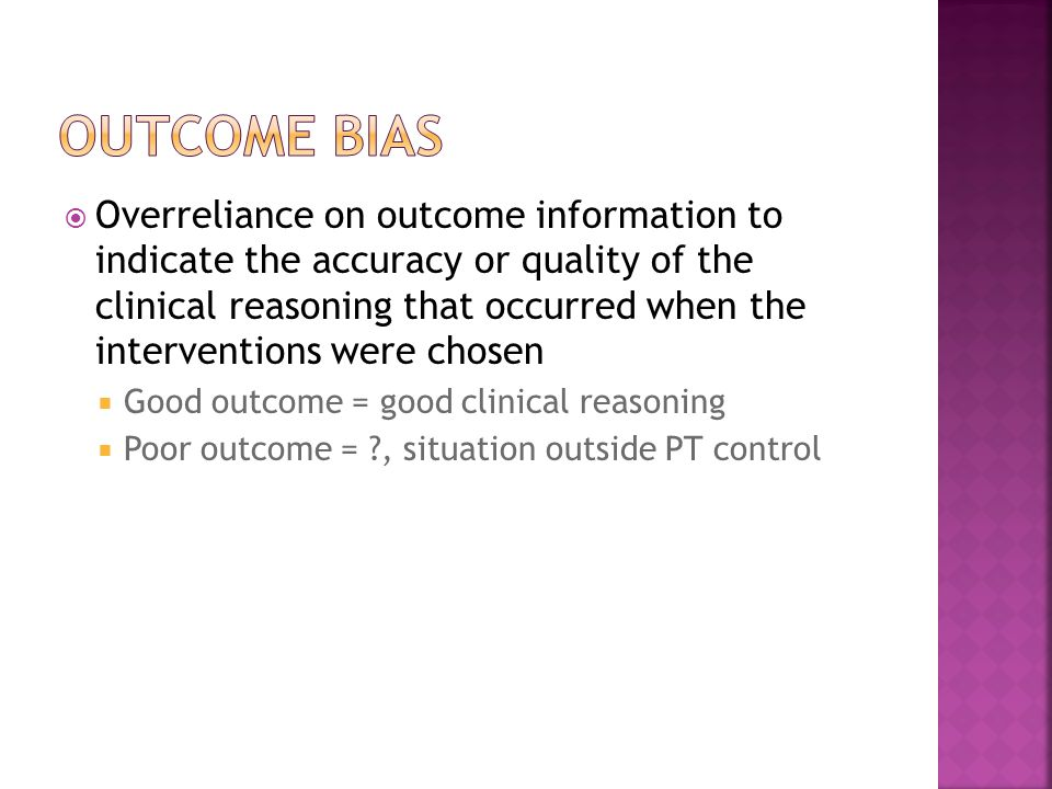  Overreliance on outcome information to indicate the accuracy or quality of the clinical reasoning that occurred when the interventions were chosen 