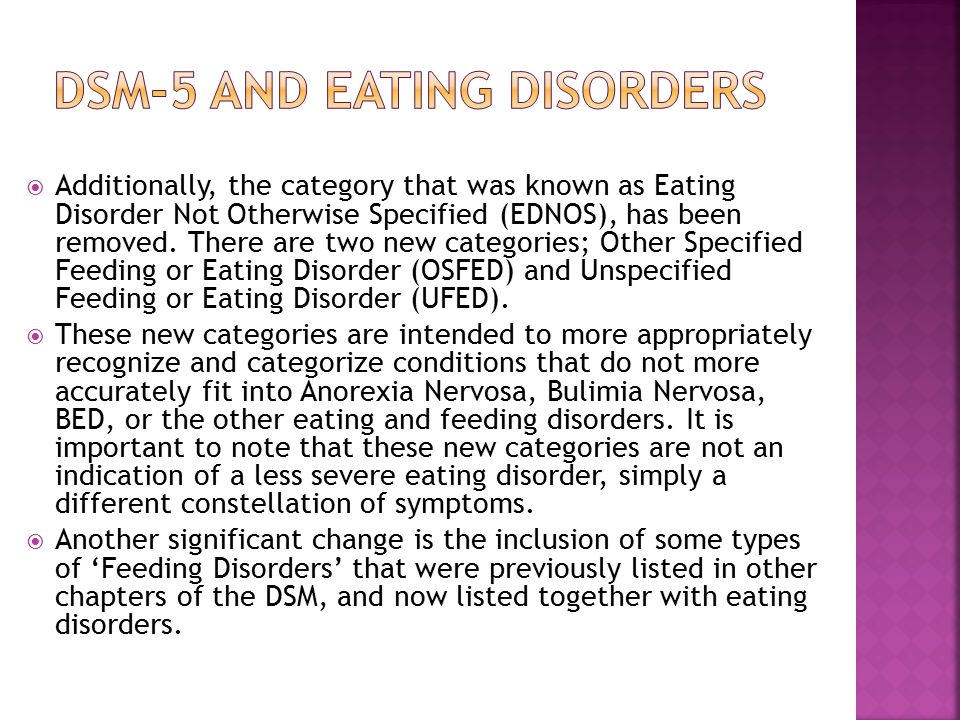  Additionally, the category that was known as Eating Disorder Not Otherwise Specified (EDNOS), has been removed. There are two new categories; Other