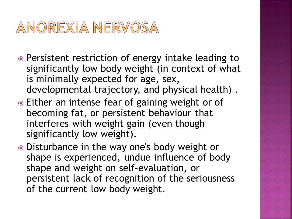  Restricting type  Binge-eating/purging type  Specify Severity:  Mild: BMI > 17kg/m 2  Moderate: BMI 16--16.99 kg/m 2  Severe: BMI 15--15.99 kg/m 2  Extreme: BMI < 15 kg/m 2