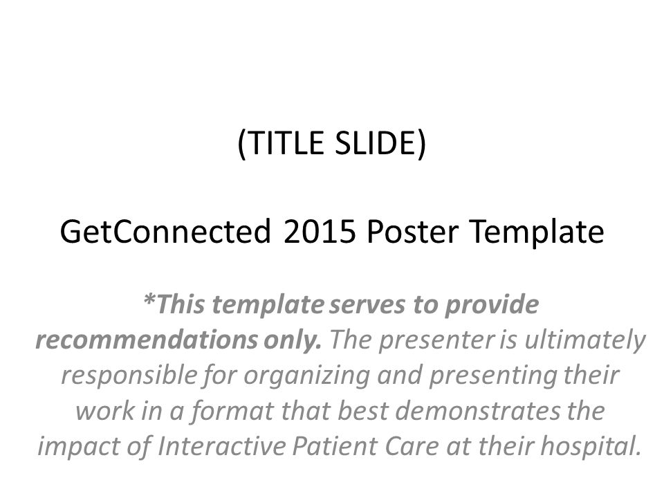 (TITLE SLIDE) GetConnected 2015 Poster Template *This template serves to provide recommendations only.