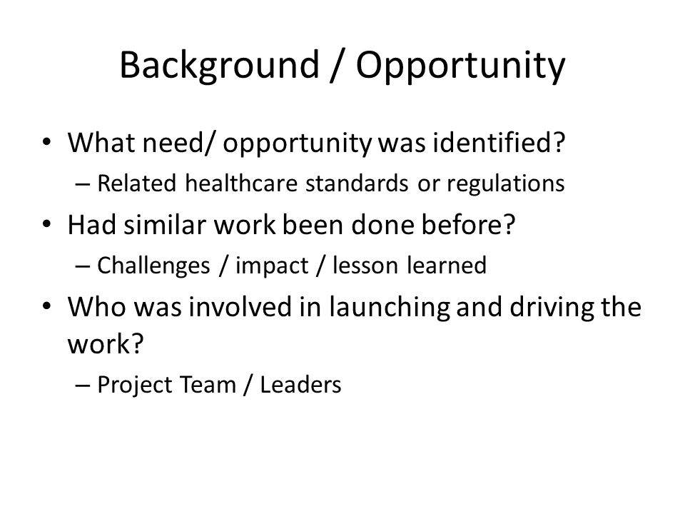 Background / Opportunity What need/ opportunity was identified.